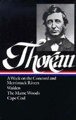 Thoreau : A Week, Walden, Maine Woods, Cape Cod - Henry David Thoreau