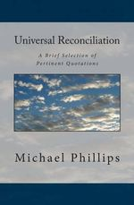 Universal Reconciliation : A Brief Selection of Pertinent Quotations - Michael Phillips