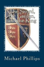 The Sword, the Garden, and the King : Annals of the Forest - Michael Phillips