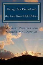 George MacDonald & Late Great Hell Debate - Michael Phillips