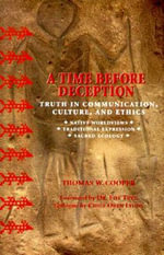 A Time Before Deception : Truth in Communication, Culture, and Ethics - Thomas W. Cooper