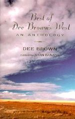 Best of Dee Brown's West : An Anthology - Dee Brown
