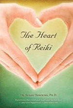 The Heart of Reiki : My Humble Quest to Heal My Colitis, Calm My Add, a... - Susan Downing