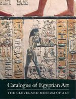 Catalogue of Egyptian Art : The Cleveland Museum of Art - Lawrence M. Berman