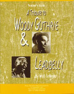 A Tribute to Woody Guthrie and Leadbelly, Teacher's Guide : Teacher's Guide - Will Schmid