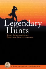Legendary Hunts : Short Stories from the Boone and Crockett Awards