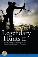 Legendary Hunts II : More Short Stories from the Boone and Crockett Awards