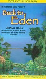 Back to Eden : Classic Guide to Herbal Medicine, Natural Food and Home Remedies Since 1939 - Jethro Kloss