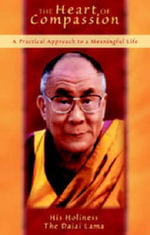 The Heart of Compassion : A Practical Approach to a Meaningful Life - Dalai Lama XIV