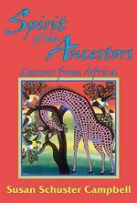 Spirit of the Ancestors : Lessons from Africa - Susan Schuster Campbell