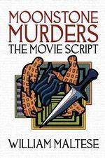 Moonstone Murders : The Movie Script - William Maltese
