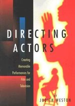 Directing Actors : Creating Memorable Performances for Film and Television - Judith Weston