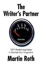 The Writer's Partner : 1001 Breakthrough Ideas to Stimulate Your Imagination - Martin Roth