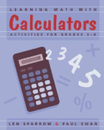 Learning Math with Calculators : Activities for Grades 3-8 - Len Sparrow