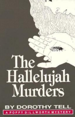 The Hallelujah Murders : A Poppy Dillworth Mystery - Dorothy Tell