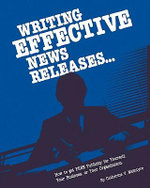 Writing Effective News Releases : How to Get Free Publicity for Yourself, Your Business or Your Organization, Second Edition - Catherine McIntyre