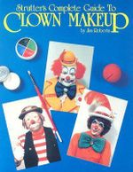 Strutters Complete Guide to Clown Makeup - Jim Roberts