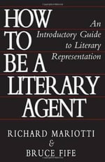 How to Be a Literary Agent : An Introductory Guide to Literary Representation - Richard Mariotti