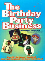 The Birthday Party Business : How to Make a Living as a Children's Entertainer - Bruce Fife