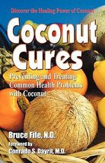 Coconut Cures : Preventing and Treating Common Health Problems with Coconut - Bruce Fife