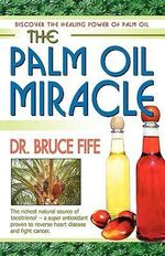 The Palm Oil Miracle : Discover the Healing Power of Palm Oil - Bruce Fife
