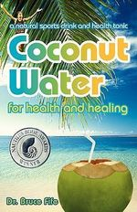 Coconut Water for Health and Healing : A Natural Sports Drink and Health Tonic - Bruce Fife
