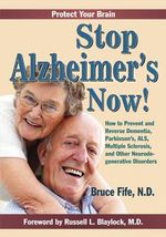 Stop Alzheimer's Now! : How to Prevent & Reverse Dementia, Parkinson's, ALS, Multiple Sclerosis & Other Neurodegenerative Disorders - Bruce Fife