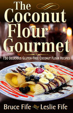 The Coconut Flour Gourmet : 150 Delicious Gluten-Free Coconut Flour Recipes - Bruce Fife