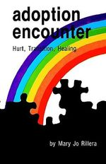 Adoption Encounter : Hurt, Transition, Healing - Mary J Rillera