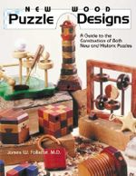 New Wood Puzzle Designs : A Guide to the Construction of Both New and Historic Puzzles - James W. Follette
