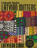 Latvian Mittens : Traditional Designs & Techniques - Lizbeth Upitis
