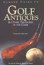 Olmans' Guide to Golf Antiques : & Other Treasures of the Game - John M. Olman