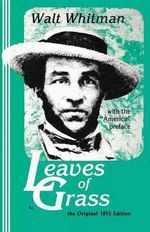 Leaves of Grass, the Original 1855 Edition : Original Edition - Walt Whitman