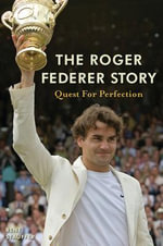 The Roger Federer Story : Quest for Perfection - Rene Stauffer