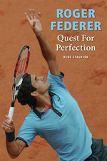 Roger Federer : Quest for Perfection - Rene Stauffer