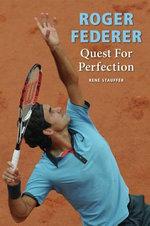 Roger Federer : Quest for Perfection - Rene Stauffer