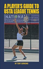 A Player's Guide to USTA League Tennis - Tony Serksnis