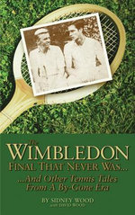 The Wimbledon Final That Never Was . . . : And Other Tennis Tales from a By-Gone Era - Sidney Wood