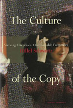 The Culture of the Copy : Striking Likenesses, Unreasonable Facsimilies - Hillel Schwartz