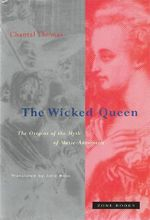 The Wicked Queen : The Origins of the Myth of Marie-Antoinette - Chantal Thomas