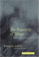 The Propensity of Things : Towards a History of Efficacy in China - Francois Jullien