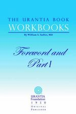 The Urantia Book Workbooks : Volume I - Foreword and Part I - Urantia Foundation