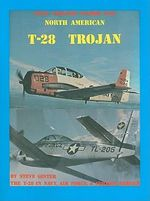 North American T-28 Trojan : The T-28 in Navy, Air Force, & Foreign Service - Steve Ginter