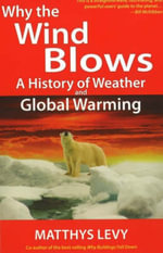 Why the Wind Blows : A History of Weather and Global Warming - Matthys Levy