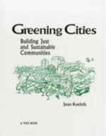 Greening Cities : Building Just and Sustainable Communities - Joan Roelofs