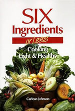 Six Ingredients or Less : Light & Healthy - Carlean Johnson