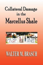 Collateral Damage in the Marcellus Shale - Walter M Brasch