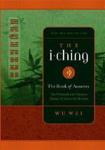 The I Ching : The Profound and Timeless Classic of Universal Wisdom - Wu Wei