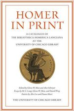 Homer in Print : Catalogue of the Bibliotheca Homerica Langiana at the University of Chicago Library
