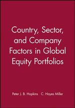 Country, Sector and Company Factors in Global Equity Portfolios : The Research Foundation of AIMR and Blackwell Series in Finance - Peter J. B. Hopkins